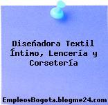 Diseñadora Textil Íntimo, Lencería y Corsetería