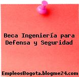 Beca Ingeniería para Defensa y Seguridad