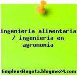 ingenieria alimentaria / ingenieria en agronomia