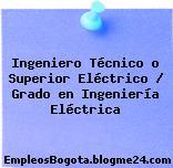 Ingeniero Técnico o Superior Eléctrico / Grado en Ingeniería Eléctrica