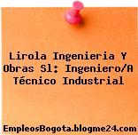 Lirola Ingenieria Y Obras Sl: Ingeniero/A Técnico Industrial