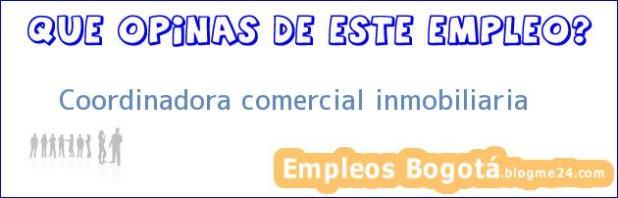 Coordinadora comercial inmobiliaria