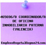 465696/0 COORDINADOR/A DE OFICINA INMOBILIARIA PATERNA (VALENCIA)