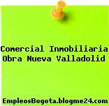 Comercial Inmobiliaria Obra Nueva (Valladolid)