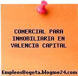 COMERCIAL PARA INMOBILIARIA EN VALENCIA CAPITAL