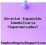 Director Expansión Inmobiliaria (Supermercados)