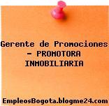 Gerente de Promociones – PROMOTORA INMOBILIARIA