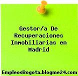 Gestor/a De Recuperaciones Inmobiliarias en Madrid