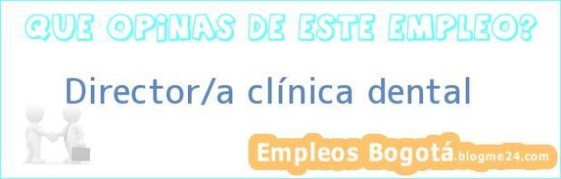 Director/a clínica dental