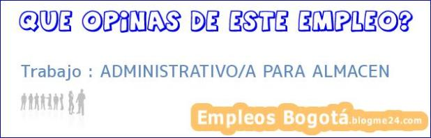 Trabajo : ADMINISTRATIVO/A PARA ALMACEN