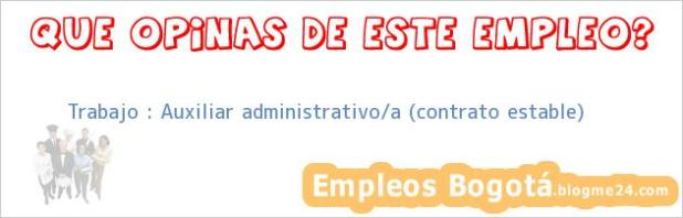 Trabajo : Auxiliar administrativo/a (contrato estable)