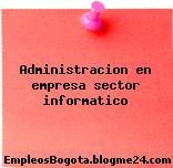 Administracion en empresa sector informatico