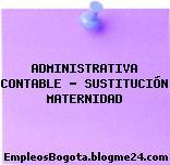 ADMINISTRATIVA CONTABLE – SUSTITUCIÓN MATERNIDAD