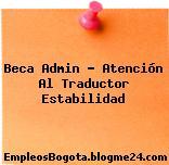 Beca Admin – Atención Al Traductor Estabilidad