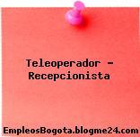 Teleoperador – Recepcionista
