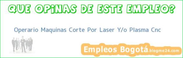 Operario Maquinas Corte Por Laser Y/o Plasma Cnc
