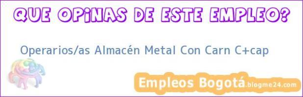 Operarios/as Almacén Metal Con Carn C+cap