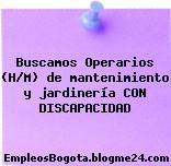 Buscamos Operarios (H/M) de mantenimiento y jardinería CON DISCAPACIDAD