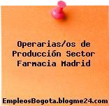 Operarias/os de Producción Sector Farmacia Madrid