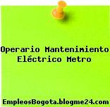 Operario Mantenimiento Eléctrico Metro