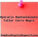 Operario Mantenimiento Taller Cerro Negro