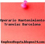 Operario Mantenimiento Tranvías Barcelona