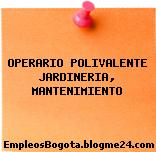 OPERARIO POLIVALENTE JARDINERIA, MANTENIMIENTO