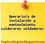 Operario/a de instalación y mantenimiento caldereros soldadores