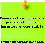 Comercial de cosmética por catálogo sin horarios y compatible