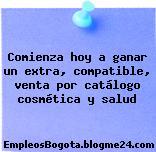 Comienza hoy a ganar un extra, compatible, venta por catálogo cosmética y salud