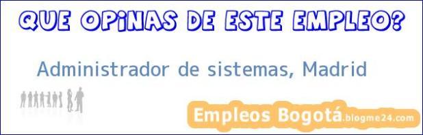 Administrador de Sistemas (Madrid)