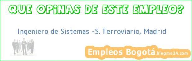 Ingeniero de Sistemas -S. Ferroviario, Madrid
