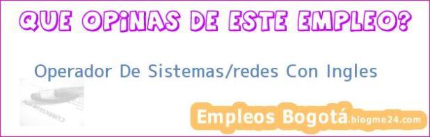 Operador De Sistemas/redes Con Ingles