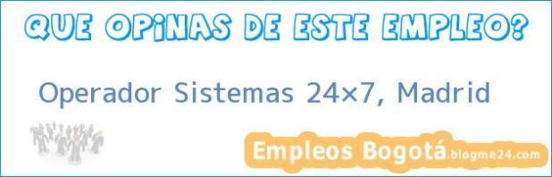 Operador Sistemas 24×7, Madrid