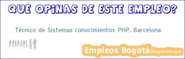 Técnico de Sistemas conocimientos PHP, Barcelona