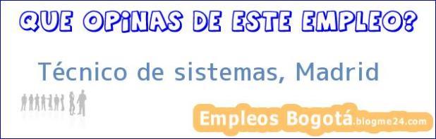 Técnico de Sistemas, Madrid