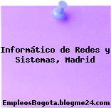 Informático de Redes y Sistemas, Madrid