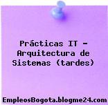 Prácticas IT – Arquitectura de Sistemas (tardes)