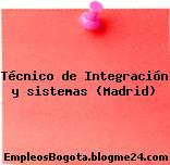 Técnico de Integración y sistemas (Madrid)