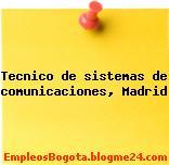 Tecnico de sistemas de comunicaciones, Madrid