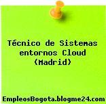 Técnico de Sistemas entornos Cloud (Madrid)