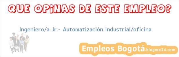 Ingeniero/a Jr.- Automatización Industrial/oficina