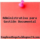 Administrativa para Gestión Documental