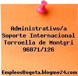 Administrativo/a Soporte Internacional Torroella de Montgri 96871/126