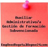 Auxiliar Administrativo/a Gestión de Formación Subvencionada