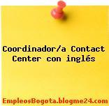 Coordinador/a Contact Center con inglés