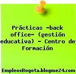 Prácticas 'back office' (gestión educativa) ? Centro de Formación