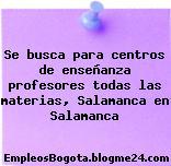 Se busca para centros de enseñanza profesores todas las materias, Salamanca en Salamanca