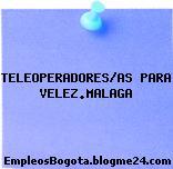 TELEOPERADORES/AS PARA VELEZ.MALAGA
