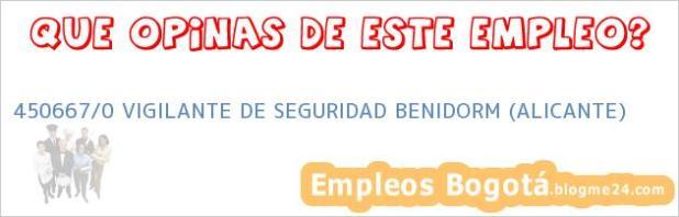 450667/0 VIGILANTE DE SEGURIDAD BENIDORM (ALICANTE)